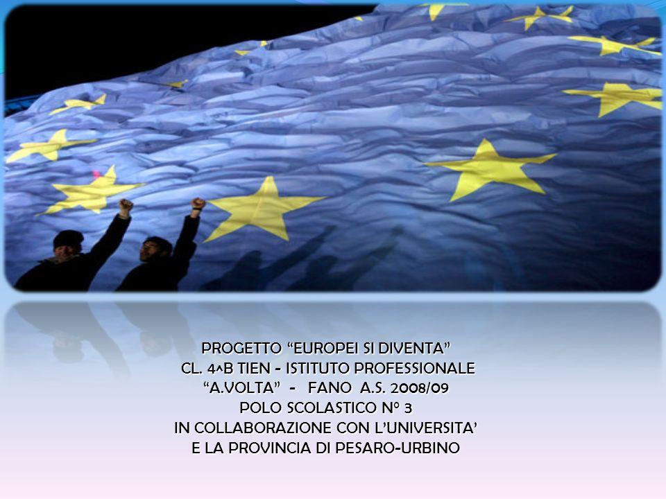PROGETTO EUROPEI SI DIVENTA CL. 4^B TIEN - ISTITUTO PROFESSIONALE CL. 4^B TIEN - ISTITUTO PROFESSIONALE A.VOLTA - FANO A.S. 2008/09 POLO SCOLASTICO N°