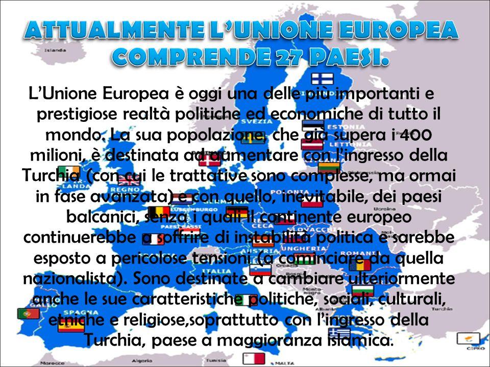 LUnione Europea è oggi una delle più importanti e prestigiose realtà politiche ed economiche di tutto il mondo. La sua popolazione, che già supera i 4