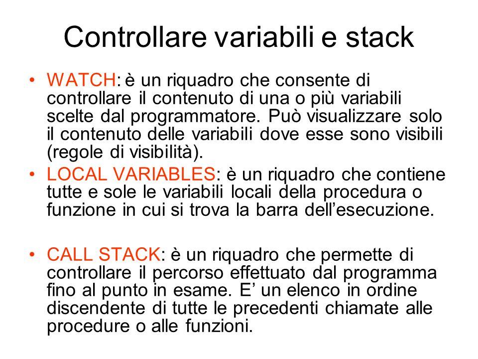 Controllare variabili e stack WATCH: è un riquadro che consente di controllare il contenuto di una o più variabili scelte dal programmatore. Può visua