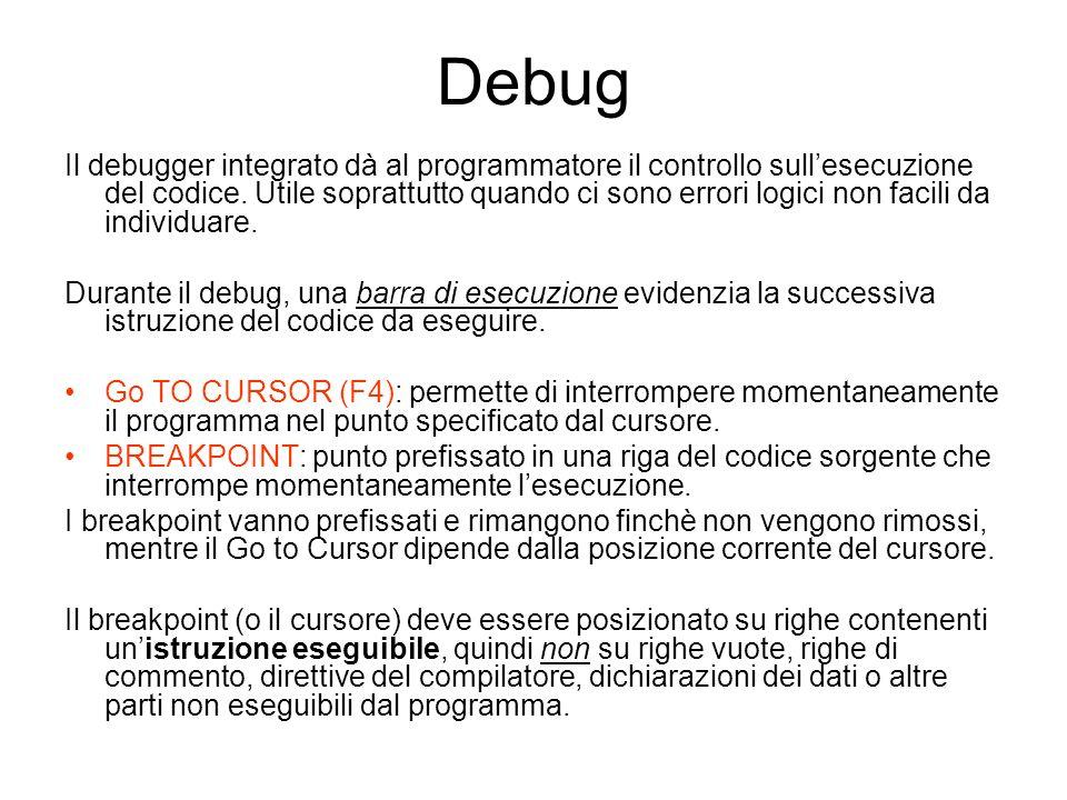 Debug Il debugger integrato dà al programmatore il controllo sullesecuzione del codice. Utile soprattutto quando ci sono errori logici non facili da i