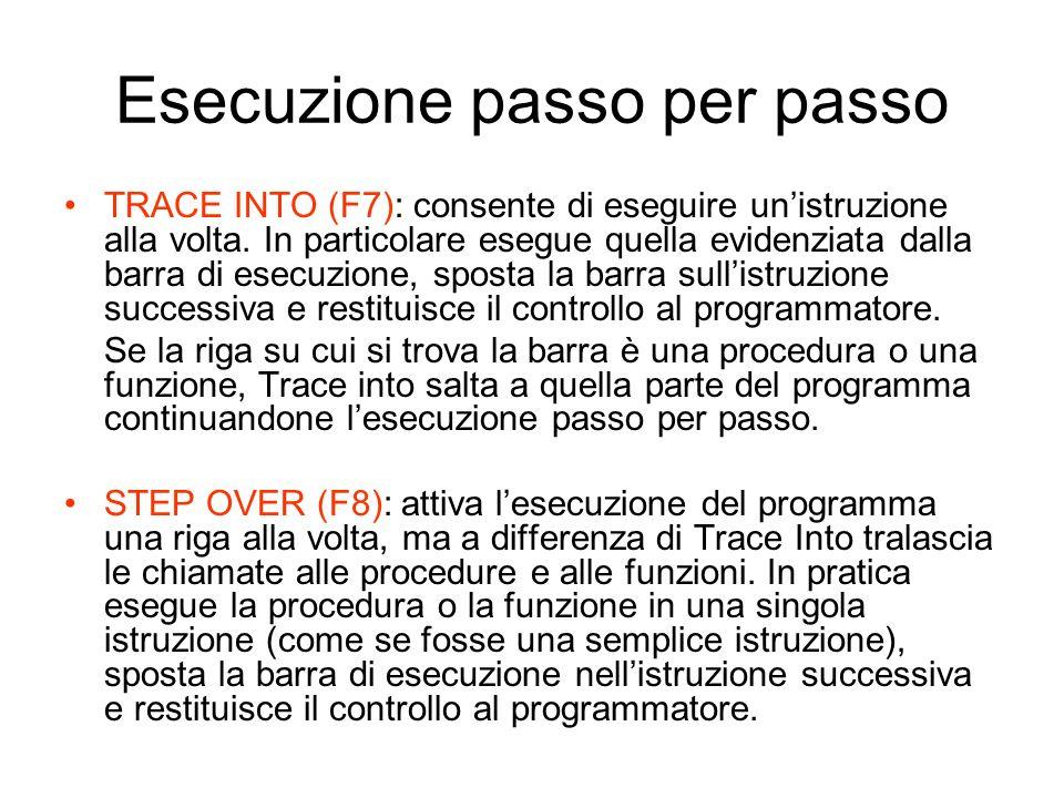 Esecuzione passo per passo TRACE INTO (F7): consente di eseguire unistruzione alla volta. In particolare esegue quella evidenziata dalla barra di esec