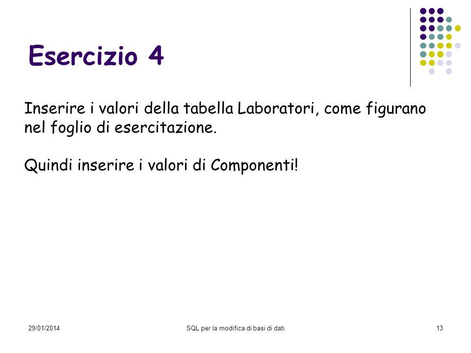 29/01/2014SQL per la modifica di basi di dati13 Esercizio 4 Inserire i valori della tabella Laboratori, come figurano nel foglio di esercitazione.