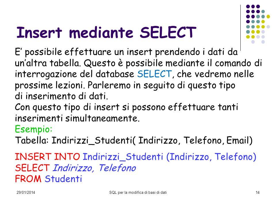 29/01/2014SQL per la modifica di basi di dati14 Insert mediante SELECT E possibile effettuare un insert prendendo i dati da unaltra tabella. Questo è
