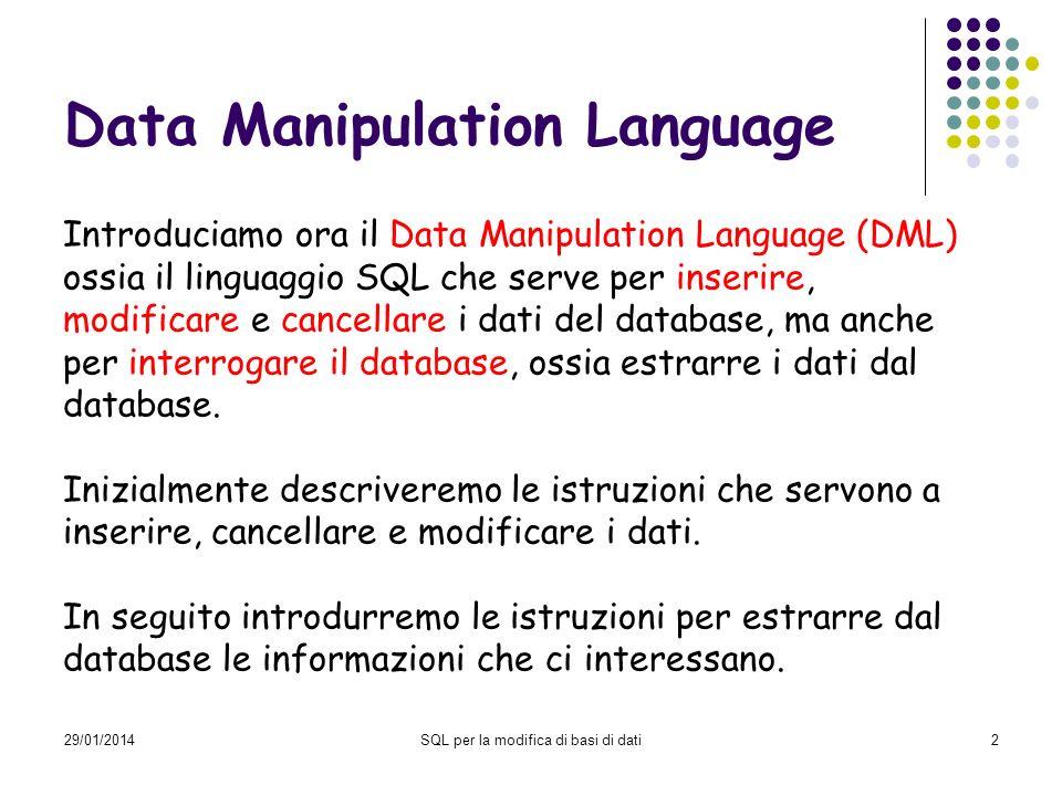 29/01/2014SQL per la modifica di basi di dati3 SQL per modificare basi di dati I dati possono essere modificati mediante tre istruzioni: Insert Delete Update