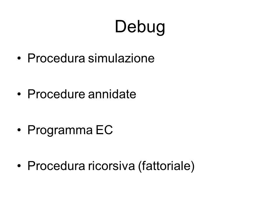 Debug Procedura simulazione Procedure annidate Programma EC Procedura ricorsiva (fattoriale)