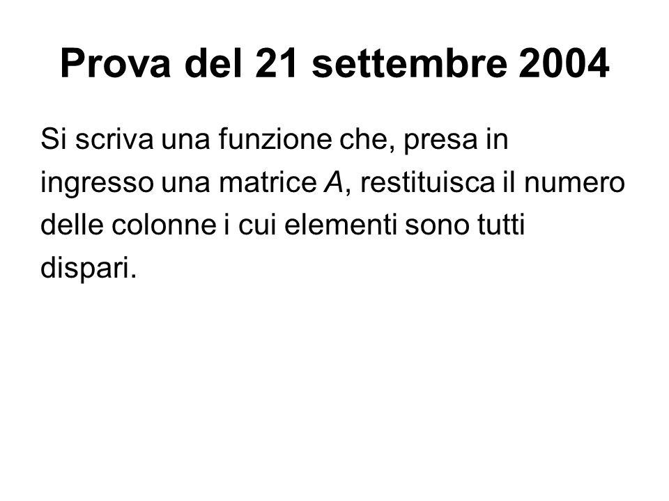 Prova del 21 settembre 2004 Si scriva una funzione che, presa in ingresso una matrice A, restituisca il numero delle colonne i cui elementi sono tutti