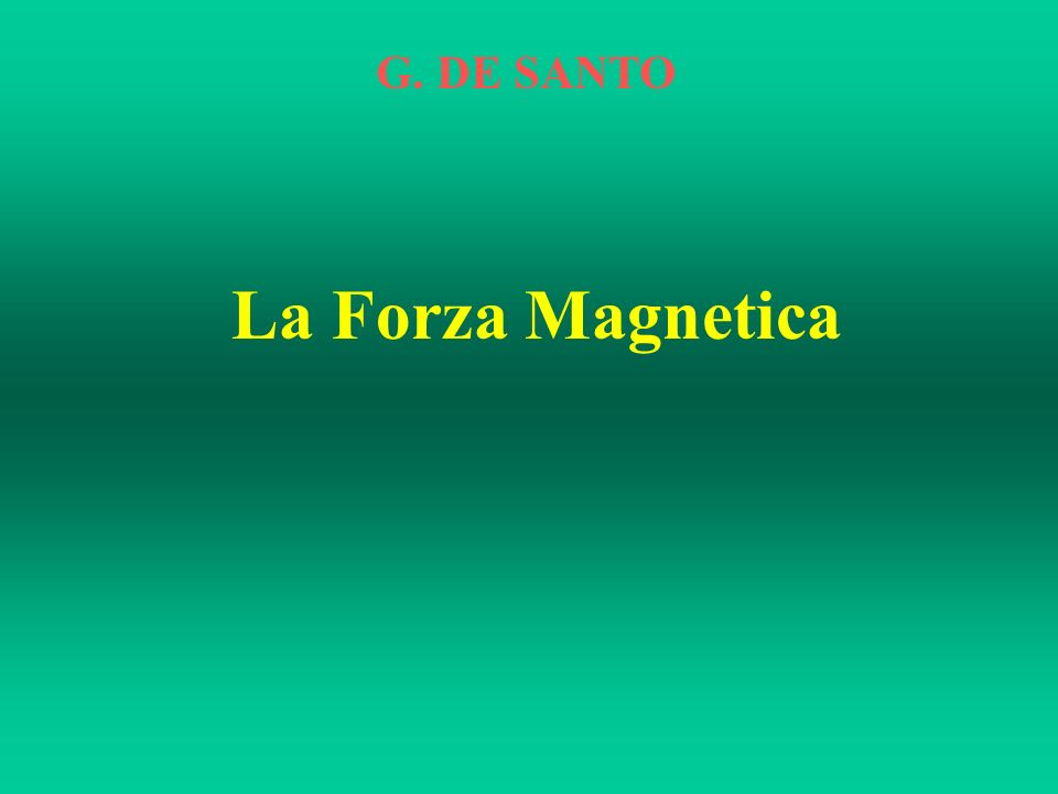 La Forza Magnetica G. DE SANTO