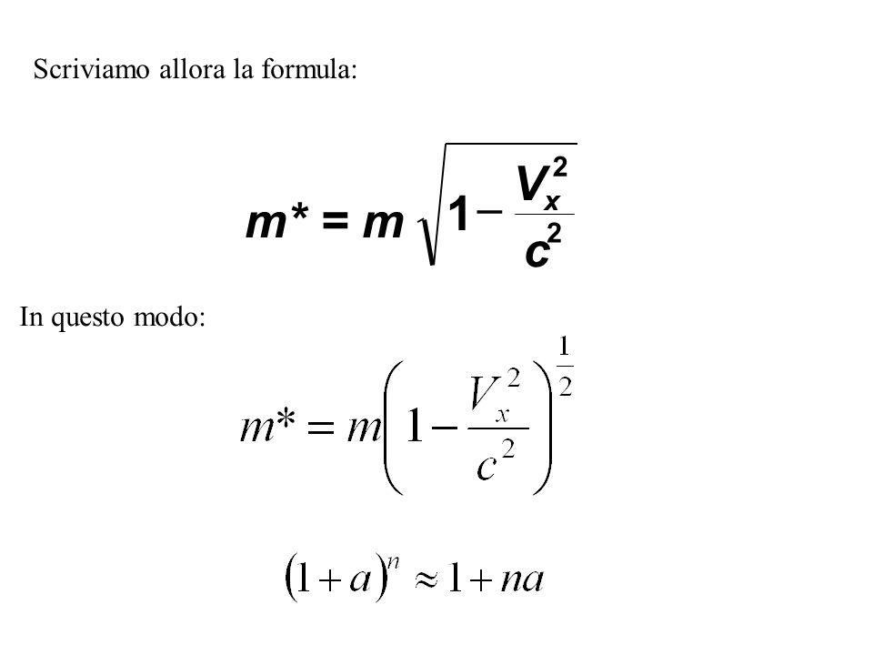 Scriviamo allora la formula: m* = m V c x 1 2 2 In questo modo: