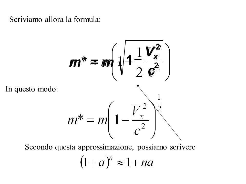 Scriviamo allora la formula: m* = m V c x 1 2 2 In questo modo: Secondo questa approssimazione, possiamo scrivere