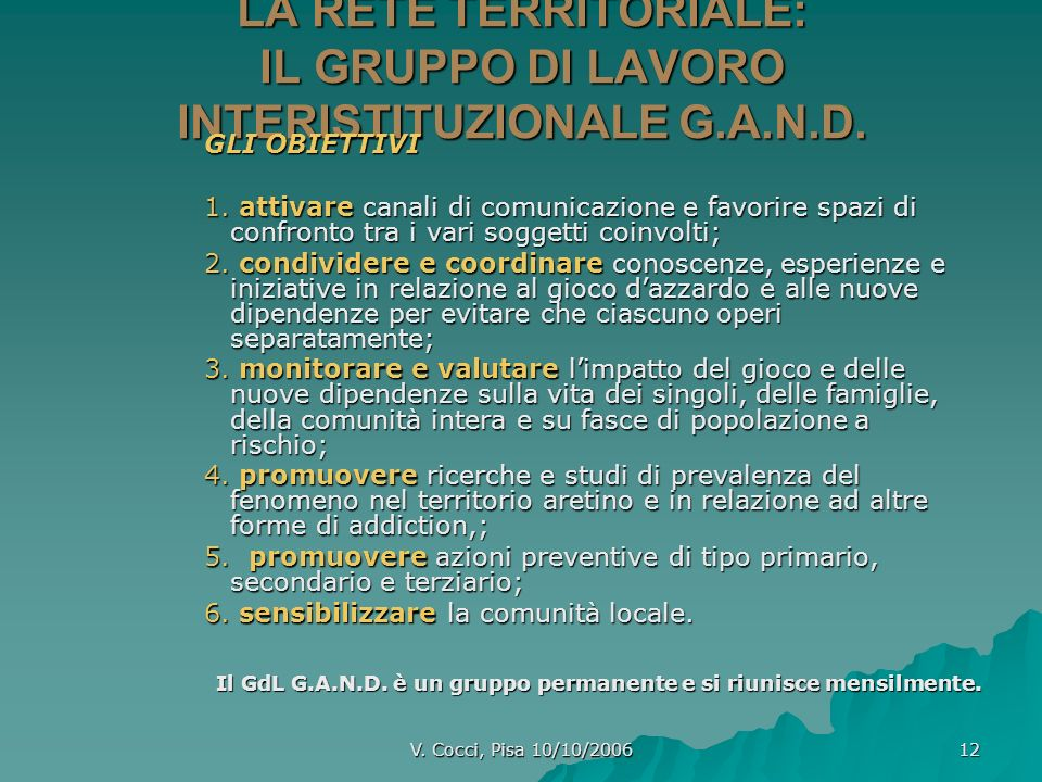 V. Cocci, Pisa 10/10/2006 12 LA RETE TERRITORIALE: IL GRUPPO DI LAVORO INTERISTITUZIONALE G.A.N.D. GLI OBIETTIVI 1. attivare canali di comunicazione e