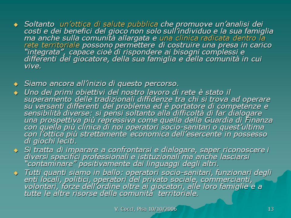 V. Cocci, Pisa 10/10/2006 13 Soltanto unottica di salute pubblica che promuove unanalisi dei costi e dei benefici del gioco non solo sullindividuo e l
