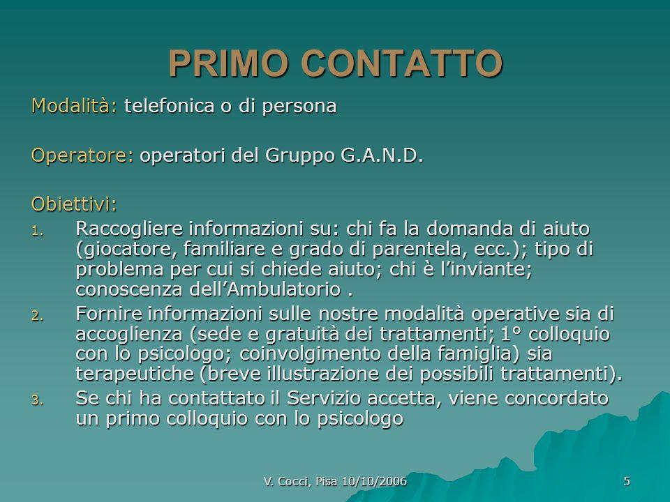 V. Cocci, Pisa 10/10/2006 5 PRIMO CONTATTO Modalità: telefonica o di persona Operatore: operatori del Gruppo G.A.N.D. Obiettivi: 1. Raccogliere inform
