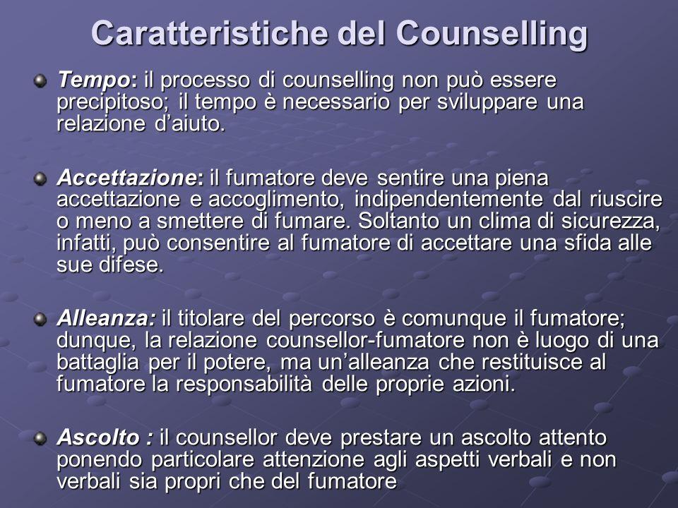 Caratteristiche del Counselling Tempo: il processo di counselling non può essere precipitoso; il tempo è necessario per sviluppare una relazione daiuto.
