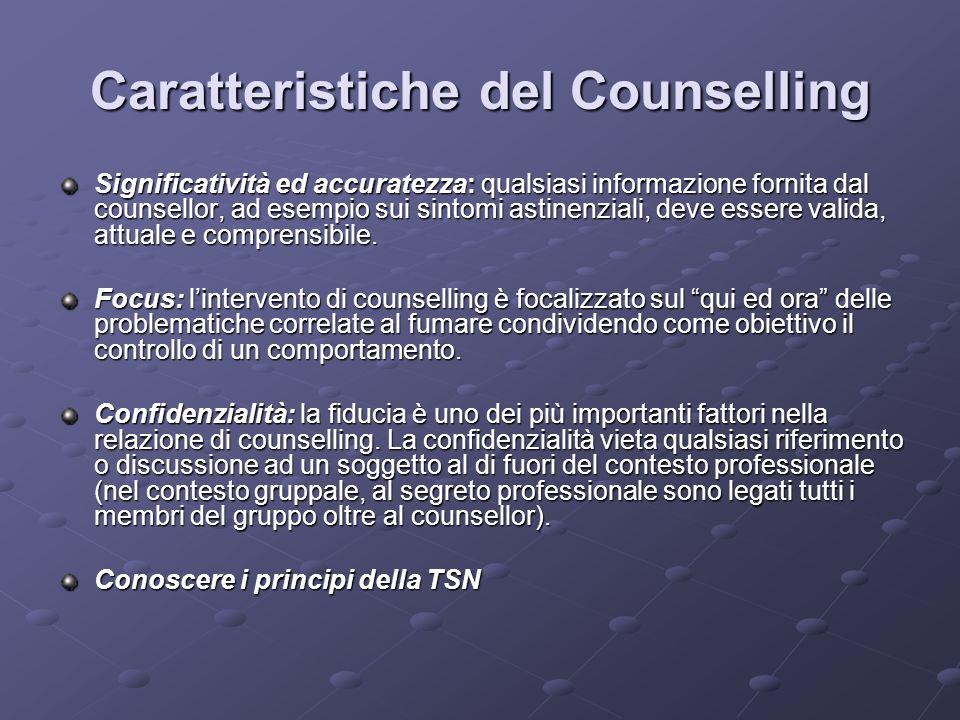 Caratteristiche del Counselling Significatività ed accuratezza: qualsiasi informazione fornita dal counsellor, ad esempio sui sintomi astinenziali, deve essere valida, attuale e comprensibile.