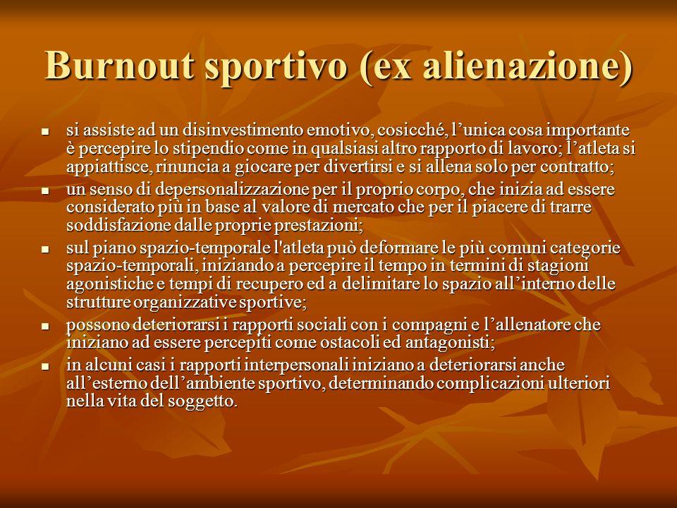 Burnout sportivo (ex alienazione) si assiste ad un disinvestimento emotivo, cosicché, lunica cosa importante è percepire lo stipendio come in qualsias