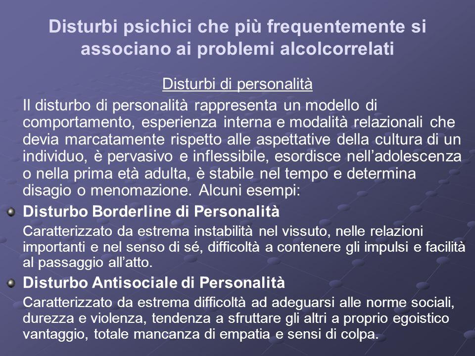 Disturbi psichici che più frequentemente si associano ai problemi alcolcorrelati Disturbi di personalità Il disturbo di personalità rappresenta un mod