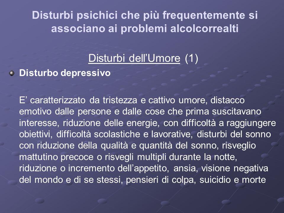 Disturbi psichici che più frequentemente si associano ai problemi alcolcorrealti Disturbi dellUmore (1) Disturbo depressivo E caratterizzato da triste