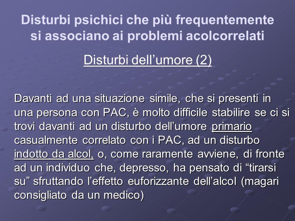 Disturbi psichici che più frequentemente si associano ai problemi acolcorrelati Disturbi dellumore (2) Davanti ad una situazione simile, che si presen