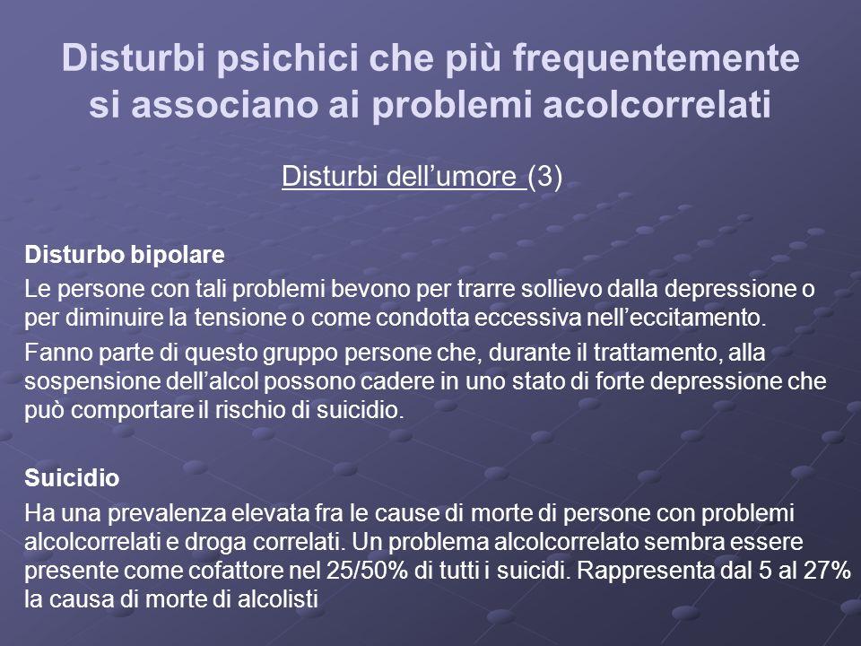 Disturbi psichici che più frequentemente si associano ai problemi acolcorrelati Disturbi dellumore (3) Disturbo bipolare Le persone con tali problemi
