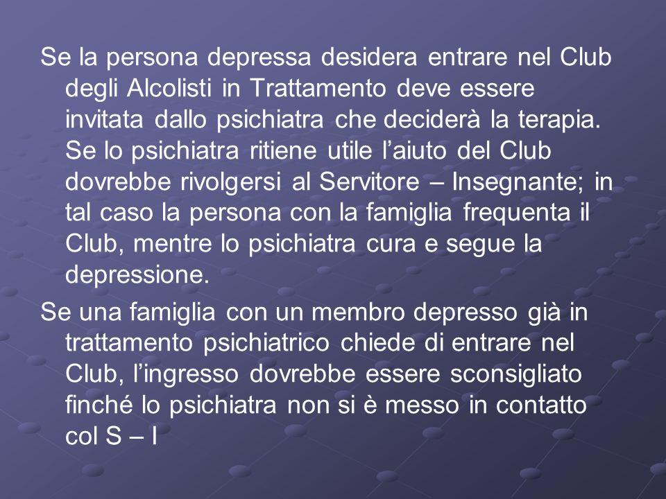 Se la persona depressa desidera entrare nel Club degli Alcolisti in Trattamento deve essere invitata dallo psichiatra che deciderà la terapia. Se lo p