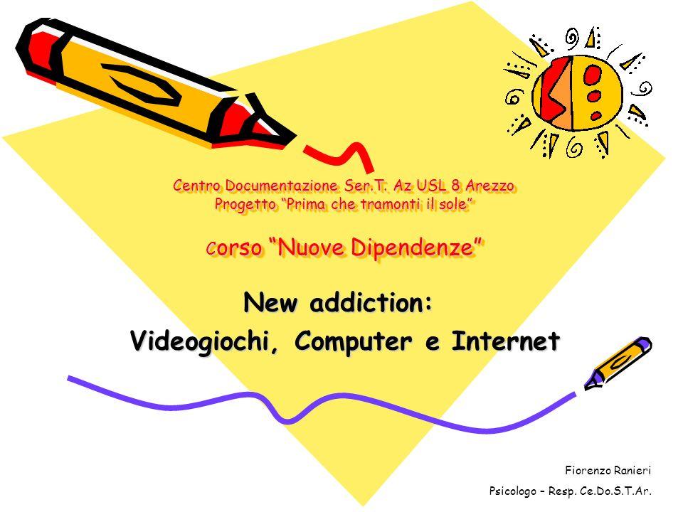 Centro Documentazione Ser.T. Az USL 8 Arezzo Progetto Prima che tramonti il sole C orso Nuove Dipendenze New addiction: Videogiochi, Computer e Intern