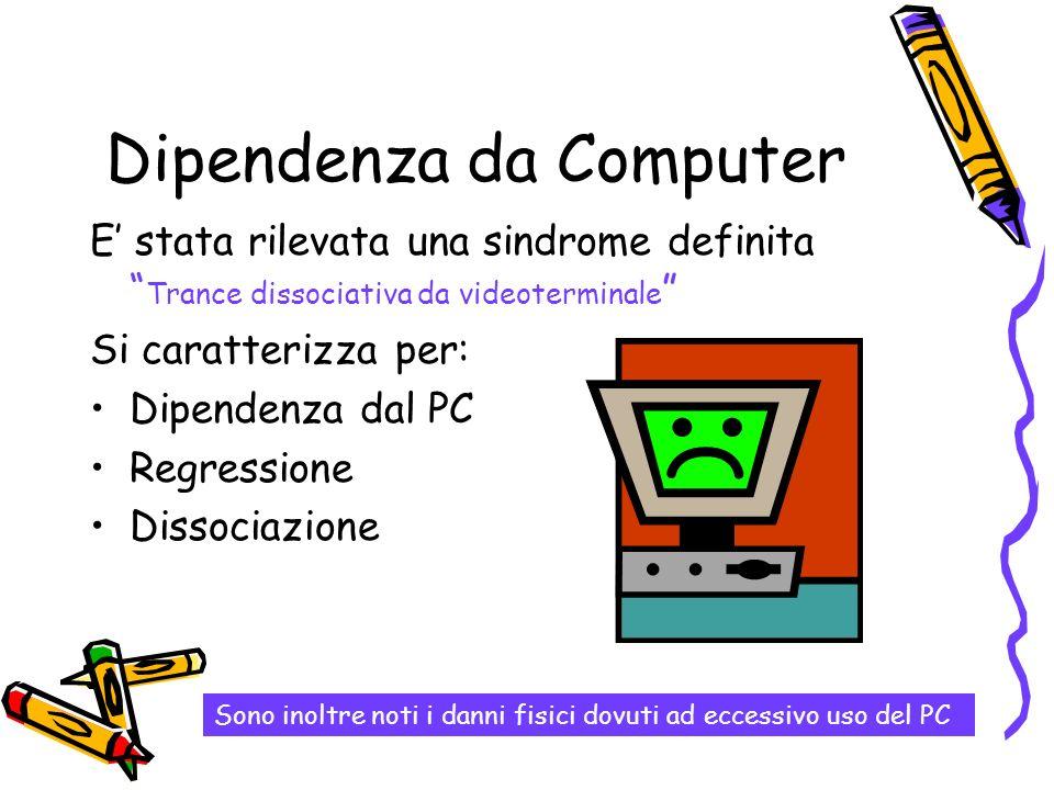 Dipendenza da Computer E stata rilevata una sindrome definita Trance dissociativa da videoterminale Si caratterizza per: Dipendenza dal PC Regressione