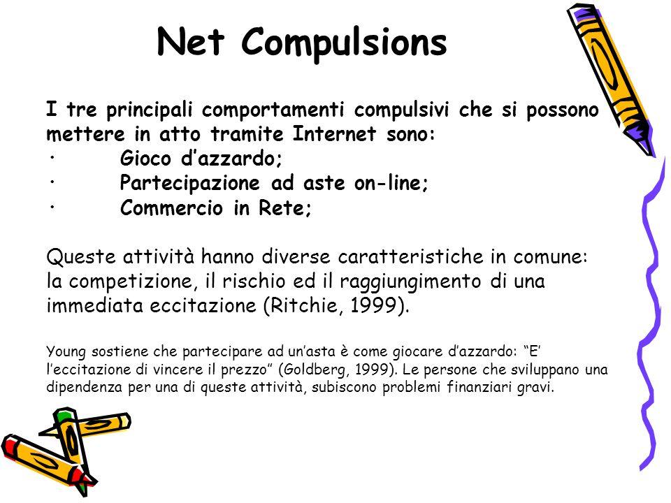 Net Compulsions I tre principali comportamenti compulsivi che si possono mettere in atto tramite Internet sono: · Gioco dazzardo; · Partecipazione ad