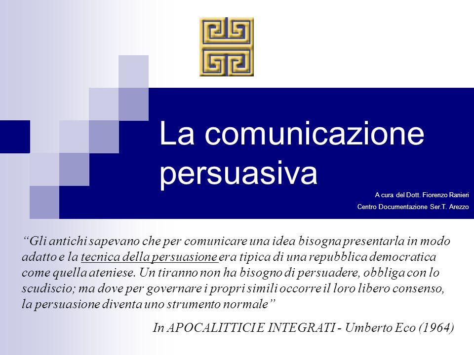 La comunicazione persuasiva A cura del Dott. Fiorenzo Ranieri Centro Documentazione Ser.T.