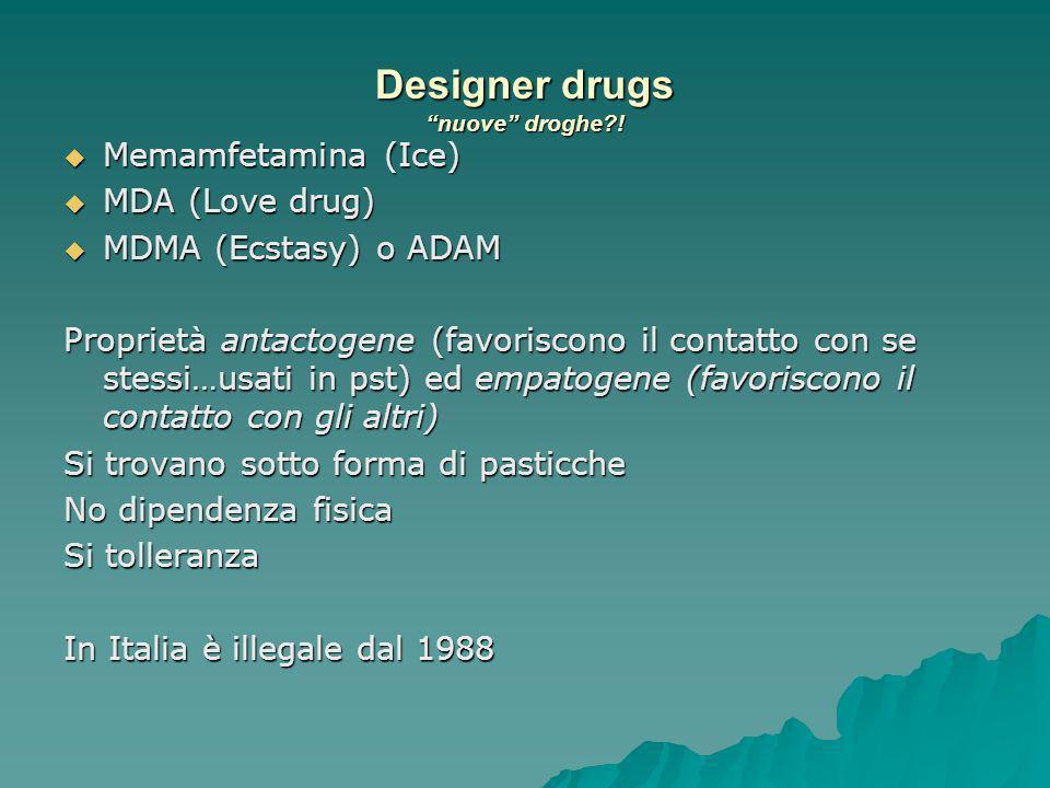 Designer drugs nuove droghe?! Memamfetamina (Ice) Memamfetamina (Ice) MDA (Love drug) MDA (Love drug) MDMA (Ecstasy) o ADAM MDMA (Ecstasy) o ADAM Prop