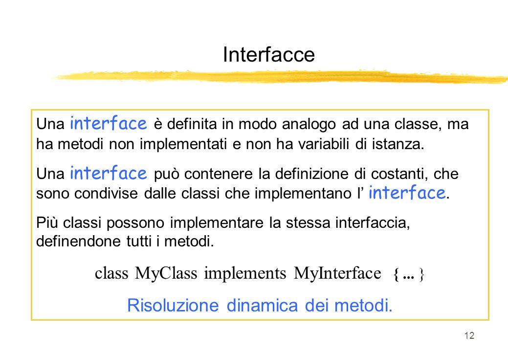 12 Interfacce Una interface è definita in modo analogo ad una classe, ma ha metodi non implementati e non ha variabili di istanza. Una interface può c