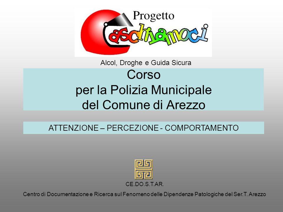 Corso per la Polizia Municipale del Comune di Arezzo Alcol, Droghe e Guida Sicura CE.DO.S.T.AR. Centro di Documentazione e Ricerca sul Fenomeno delle