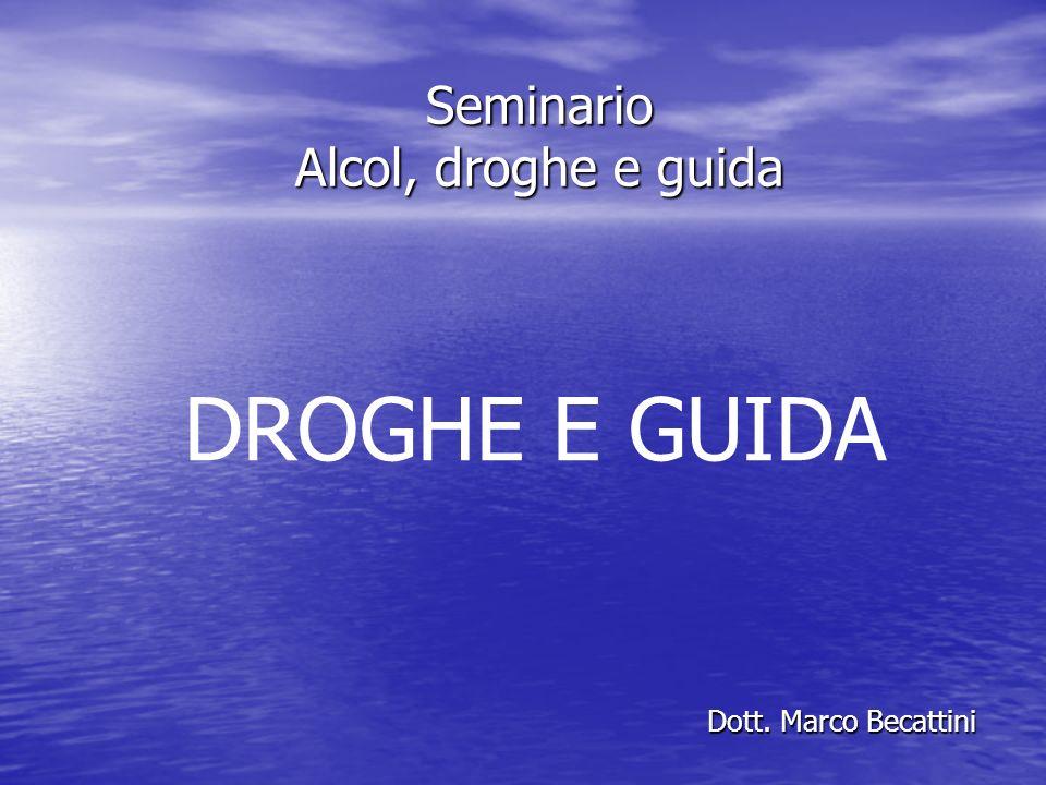 Seminario Alcol, droghe e guida Dott. Marco Becattini DROGHE E GUIDA