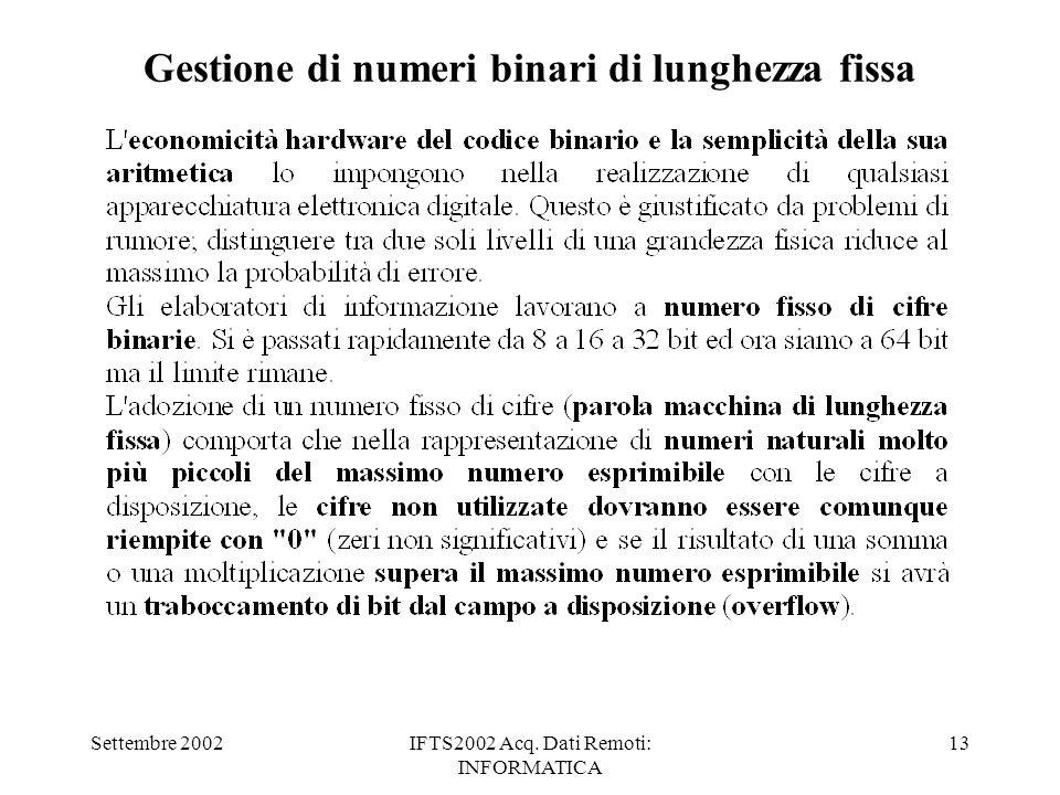 Settembre 2002IFTS2002 Acq. Dati Remoti: INFORMATICA 13 Gestione di numeri binari di lunghezza fissa
