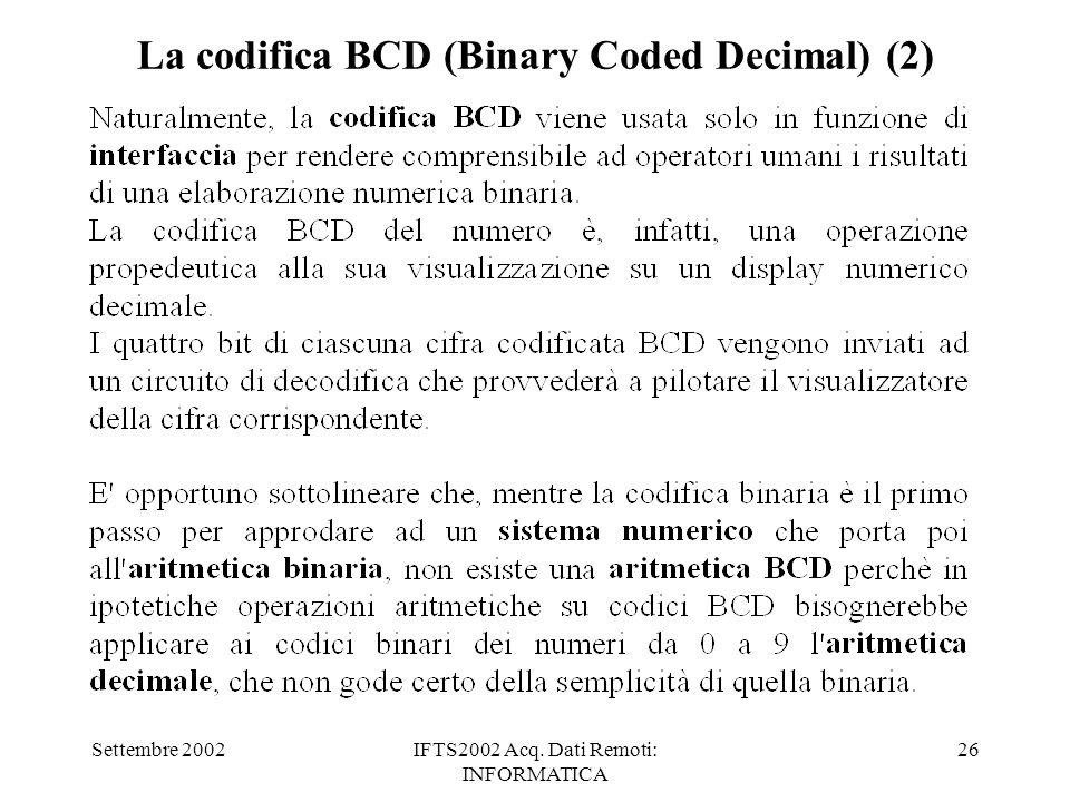 Settembre 2002IFTS2002 Acq. Dati Remoti: INFORMATICA 26 La codifica BCD (Binary Coded Decimal) (2)