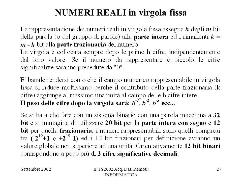 Settembre 2002IFTS2002 Acq. Dati Remoti: INFORMATICA 27 NUMERI REALI in virgola fissa