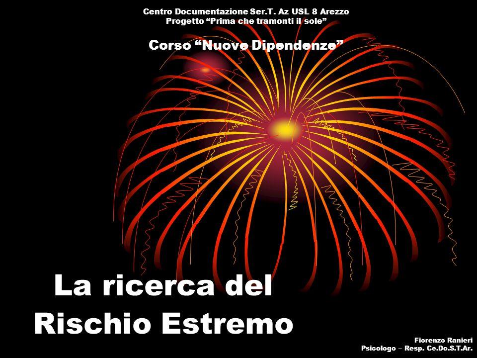 Centro Documentazione Ser.T. Az USL 8 Arezzo Progetto Prima che tramonti il sole Corso Nuove Dipendenze La ricerca del Rischio Estremo Fiorenzo Ranier