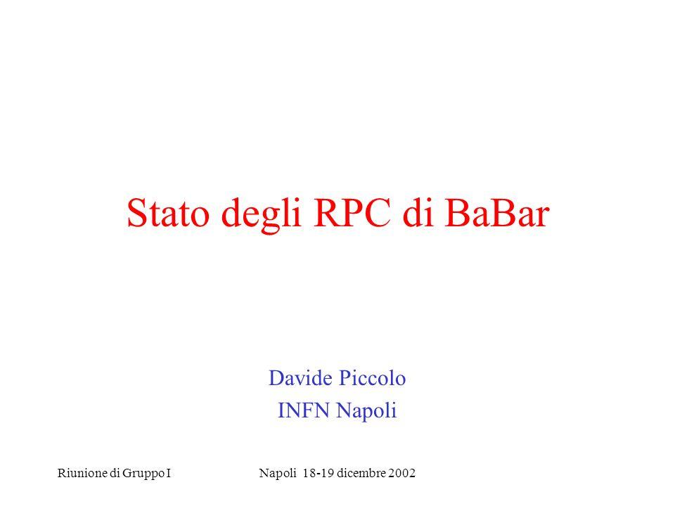 Riunione di Gruppo INapoli 18-19 dicembre 2002 Stato degli RPC di BaBar Davide Piccolo INFN Napoli