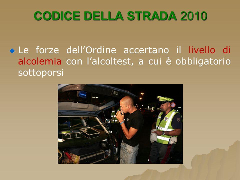 CODICE DELLA STRADA 2010 Le forze dellOrdine accertano il livello di alcolemia con lalcoltest, a cui è obbligatorio sottoporsi