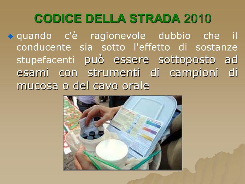 CODICE DELLA STRADA 2010 può essere sottoposto ad esami con strumenti di campioni di mucosa o del cavo orale quando c'è ragionevole dubbio che il cond