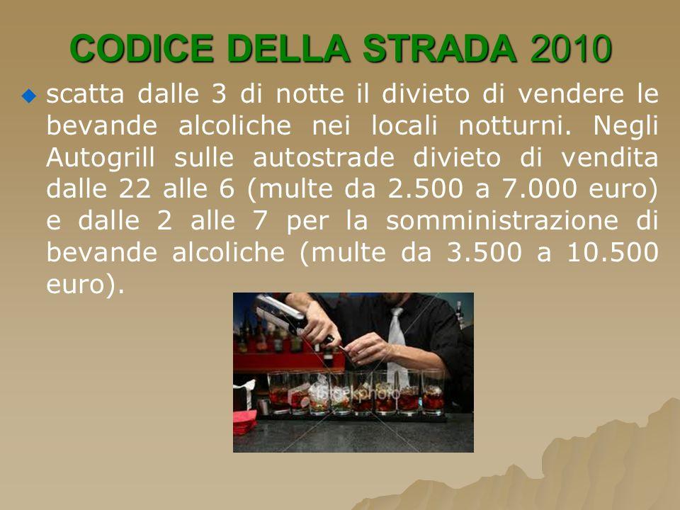 CODICE DELLA STRADA 2010 scatta dalle 3 di notte il divieto di vendere le bevande alcoliche nei locali notturni. Negli Autogrill sulle autostrade divi