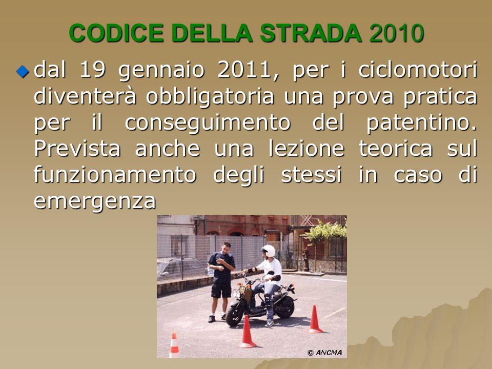 CODICE DELLA STRADA 2010 dal 19 gennaio 2011, per i ciclomotori diventerà obbligatoria una prova pratica per il conseguimento del patentino. Prevista