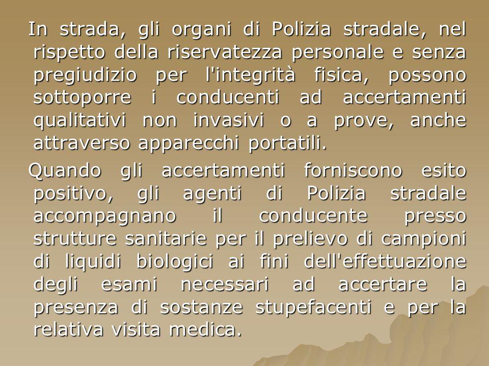 In strada, gli organi di Polizia stradale, nel rispetto della riservatezza personale e senza pregiudizio per l'integrità fisica, possono sottoporre i