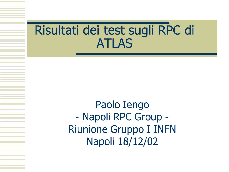 Risultati dei test sugli RPC di ATLAS Paolo Iengo - Napoli RPC Group - Riunione Gruppo I INFN Napoli 18/12/02