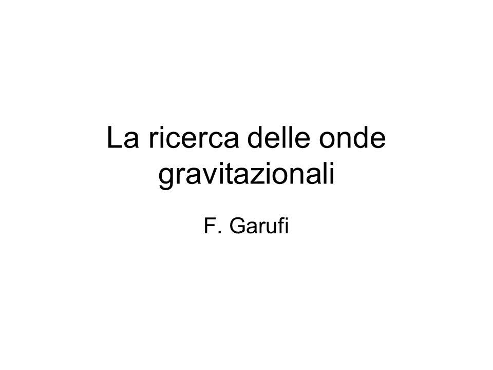 La ricerca delle onde gravitazionali F. Garufi