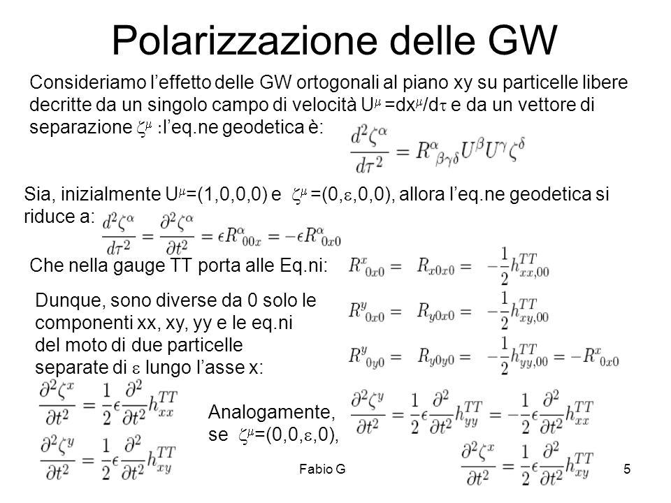 28/05/2009Fabio Garufi5 Polarizzazione delle GW Consideriamo leffetto delle GW ortogonali al piano xy su particelle libere decritte da un singolo camp