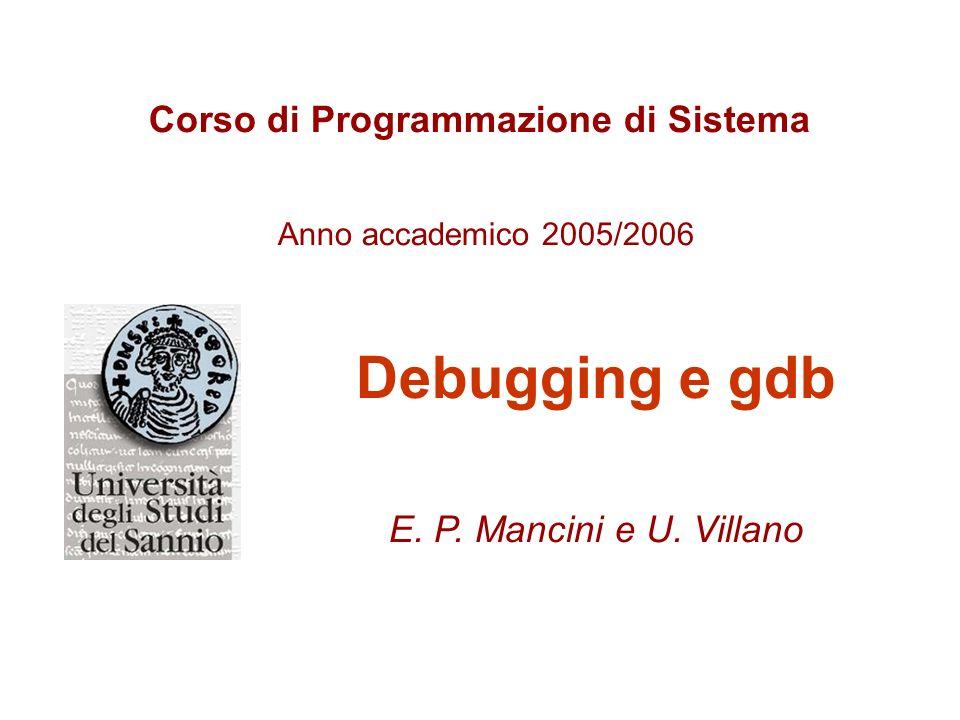 Corso di Programmazione di Sistema Anno accademico 2005/2006 Debugging e gdb E.
