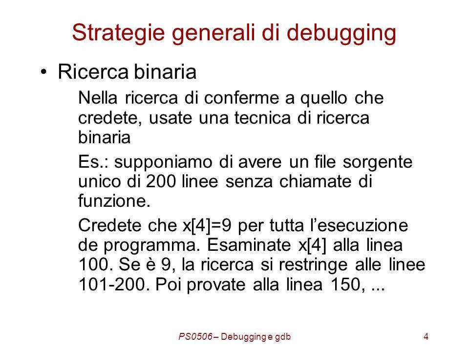 PS0506 – Debugging e gdb25 Avvio del programma run – esegue il programma caricato fino a quando non trova un punto di interruzione (breakpoint o watchpoint)