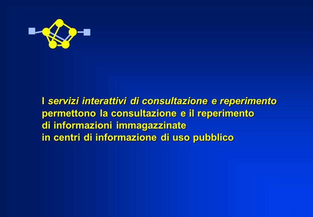 I servizi interattivi di consultazione e reperimento permettono la consultazione e il reperimento di informazioni immagazzinate in centri di informazi