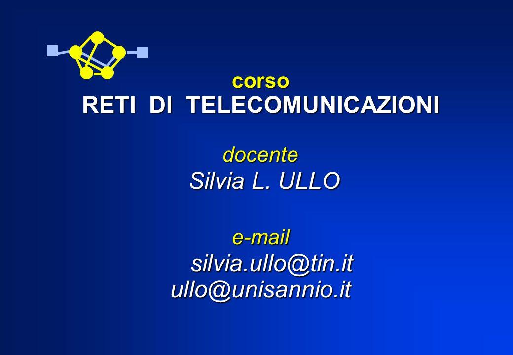 corso RETI DI TELECOMUNICAZIONI docente Silvia L. ULLO e-mail silvia.ullo@tin.it ullo@unisannio.it
