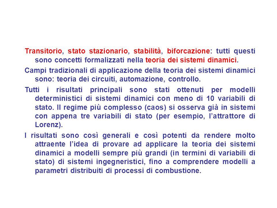 Transitorio, stato stazionario, stabilità, biforcazione: tutti questi sono concetti formalizzati nella teoria dei sistemi dinamici.